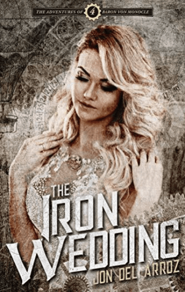 The Iron Wedding (Adventures Of Baron Von Monocle 4)
